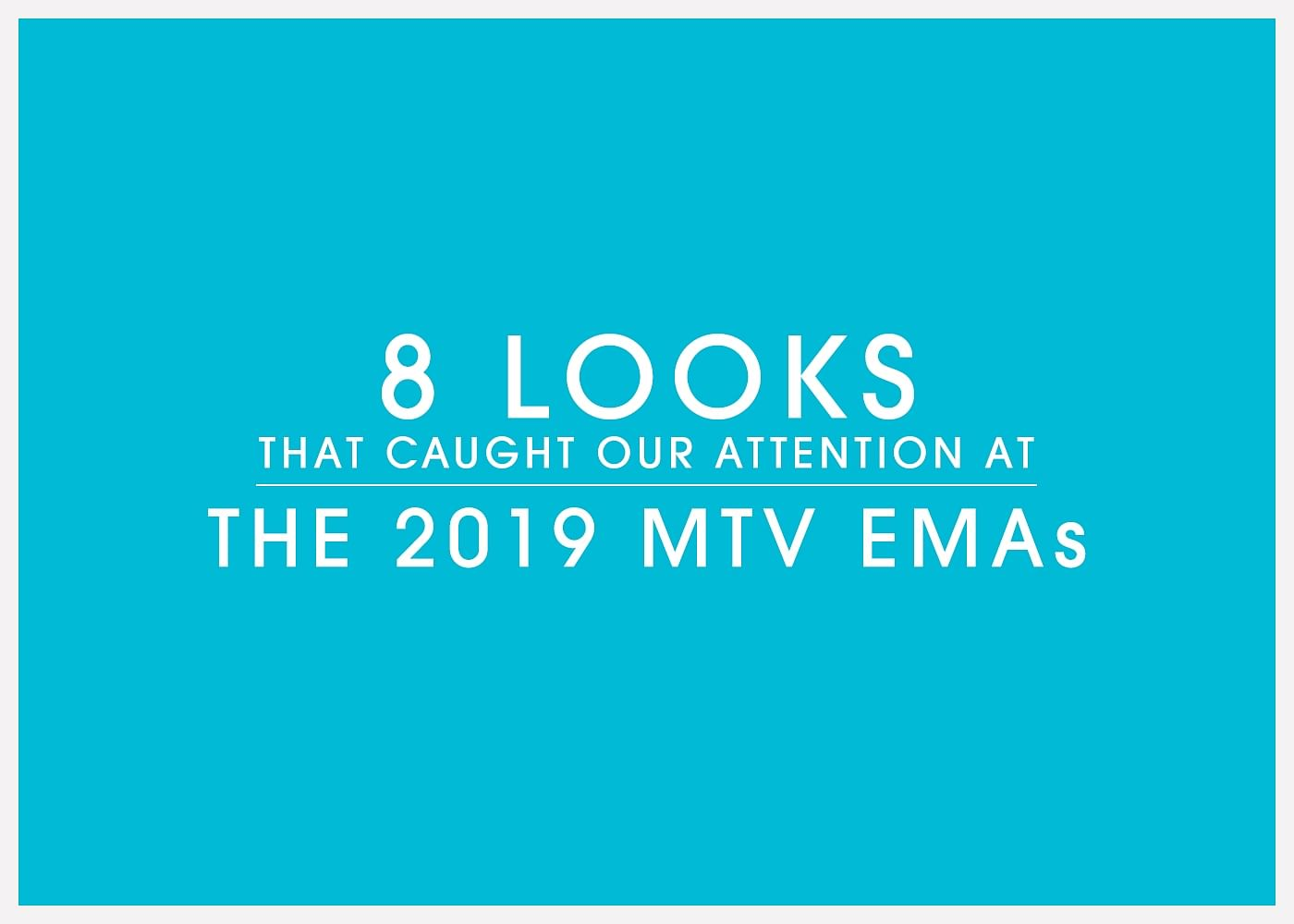 05NOV19 8 LOOKS THAT CAUGHT OUR ATTENTION AT THE 2019 MTV EMAs Hero no copy
