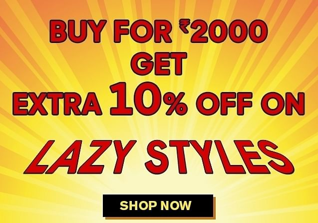 Buy for 2000 get Extra 10 off on lazy styles
